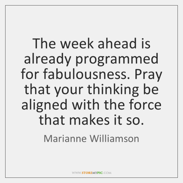 The week ahead is already programmed for fabulousness. Pray that your thinking ...