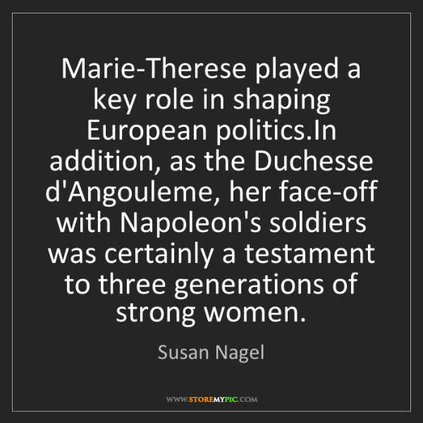 Susan Nagel: Marie-Therese played a key role in shaping European politics.In...