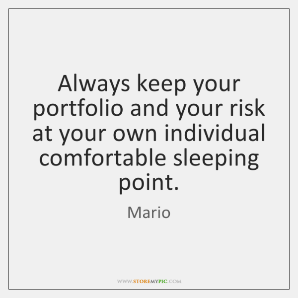 Always keep your portfolio and your risk at your own individual comfortable ...