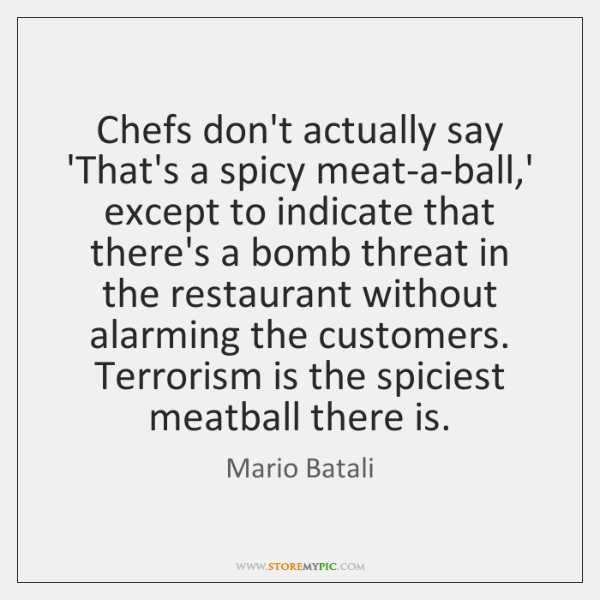 Chefs don't actually say 'That's a spicy meat-a-ball,' except to indicate ...