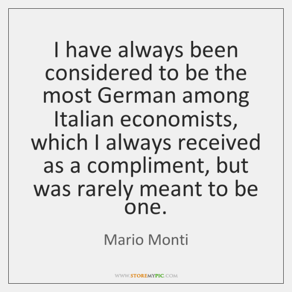 I have always been considered to be the most German among Italian ...