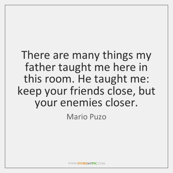 There are many things my father taught me here in this room. ...