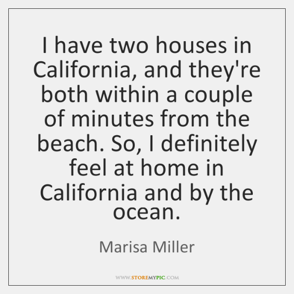 I have two houses in California, and they're both within a couple ...