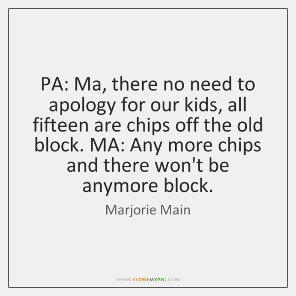 PA: Ma, there no need to apology for our kids, all fifteen ...