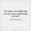 mark-batterson-id-rather-be-biblically-correct-than-politically-quote-on-storemypic-8cd07