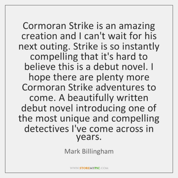 Cormoran Strike is an amazing creation and I can't wait for his ...