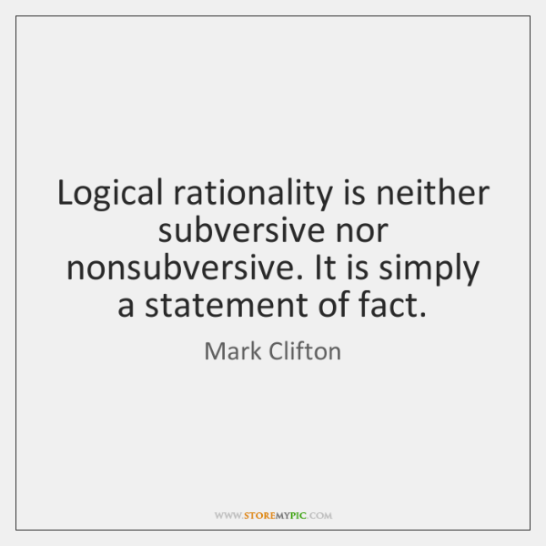 Logical rationality is neither subversive nor nonsubversive. It is simply a statement ...