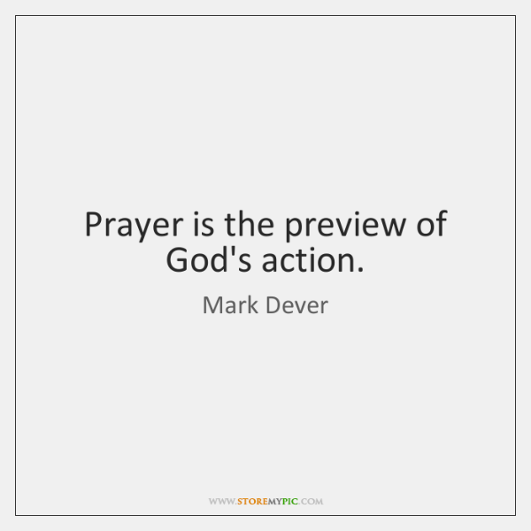 Prayer is the preview of God's action.