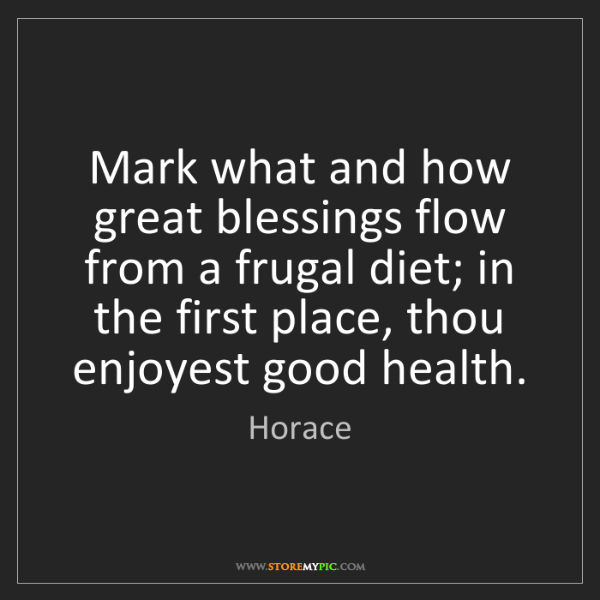 Horace: Mark what and how great blessings flow from a frugal...