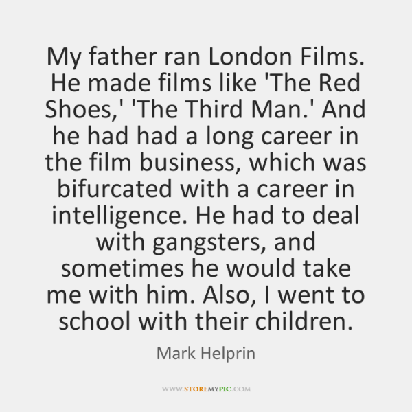 My father ran London Films. He made films like 'The Red Shoes,...
