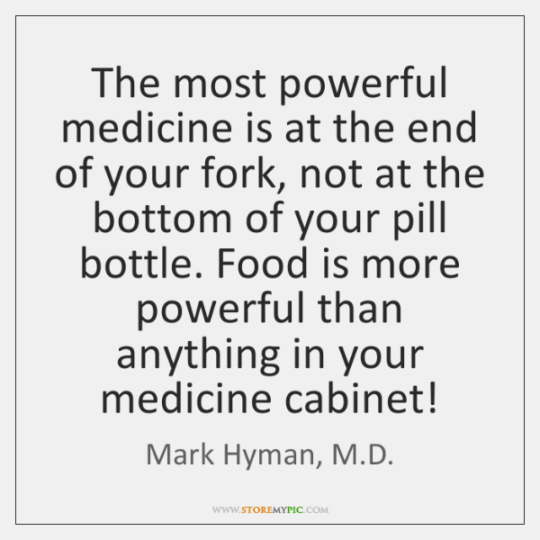 The most powerful medicine is at the end of your fork, not ...