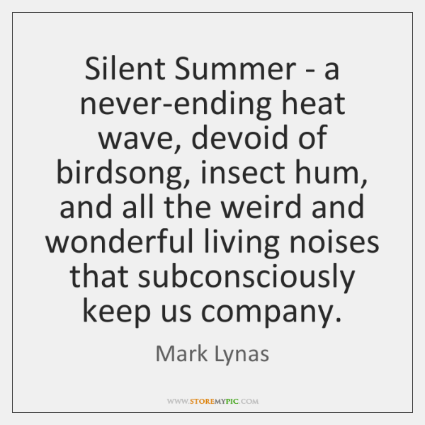 Silent Summer - a never-ending heat wave, devoid of birdsong, insect hum, ...
