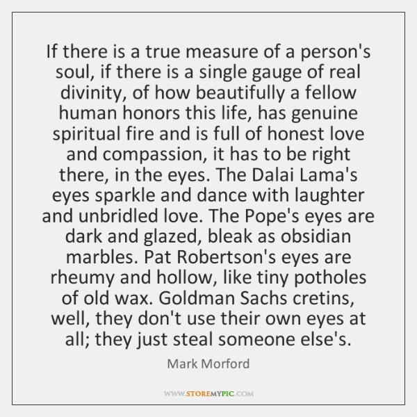 If there is a true measure of a person's soul, if there ...