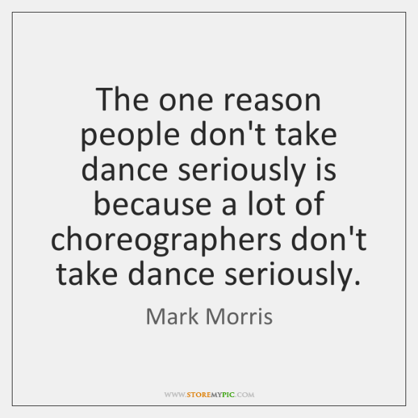 The one reason people don't take dance seriously is because a lot ...