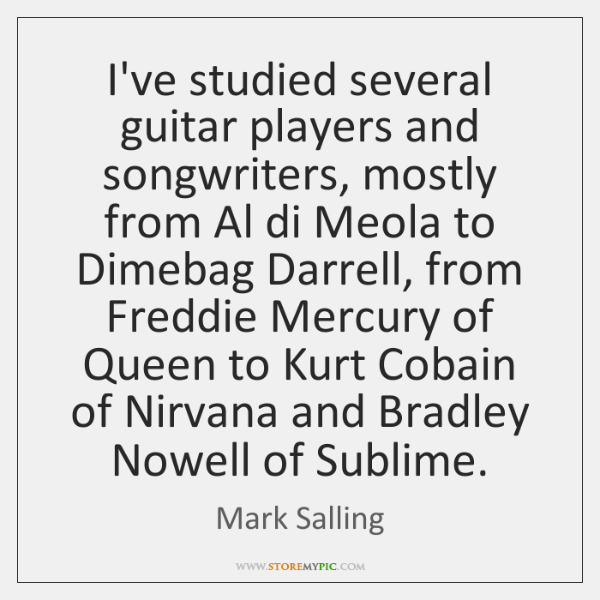 I've studied several guitar players and songwriters, mostly from Al di Meola ...