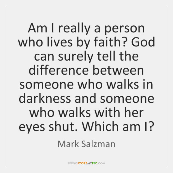 Am I really a person who lives by faith? God can surely ...