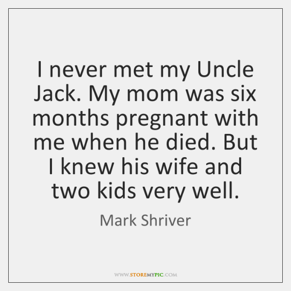 I never met my Uncle Jack. My mom was six months pregnant ...