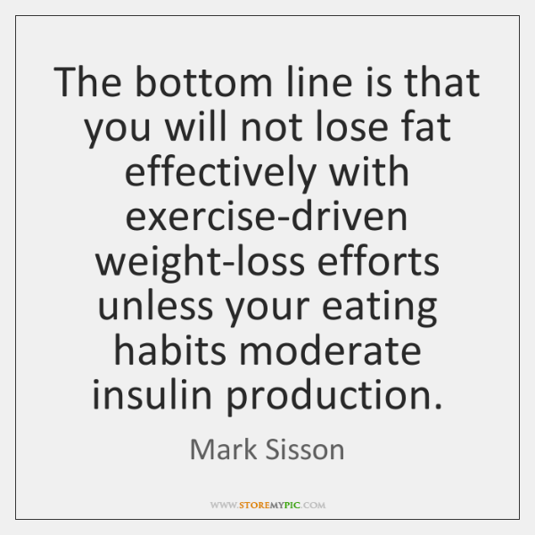 The bottom line is that you will not lose fat effectively with ...