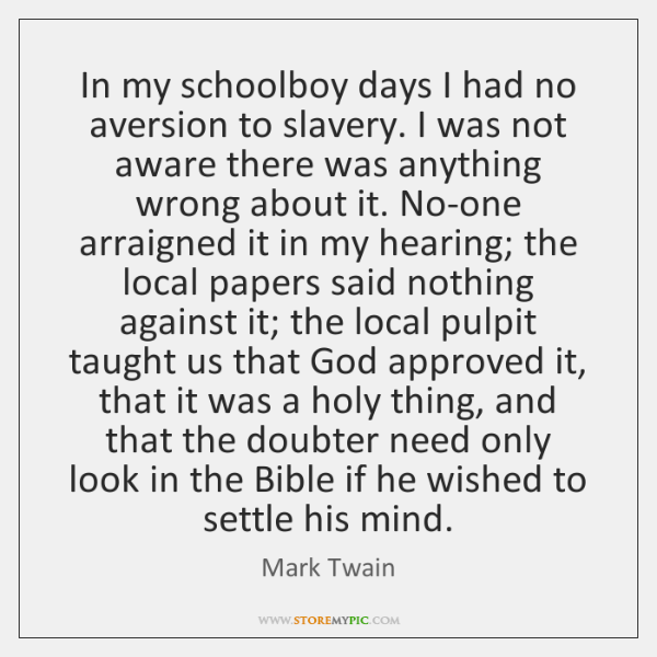 In my schoolboy days I had no aversion to slavery. I was ...