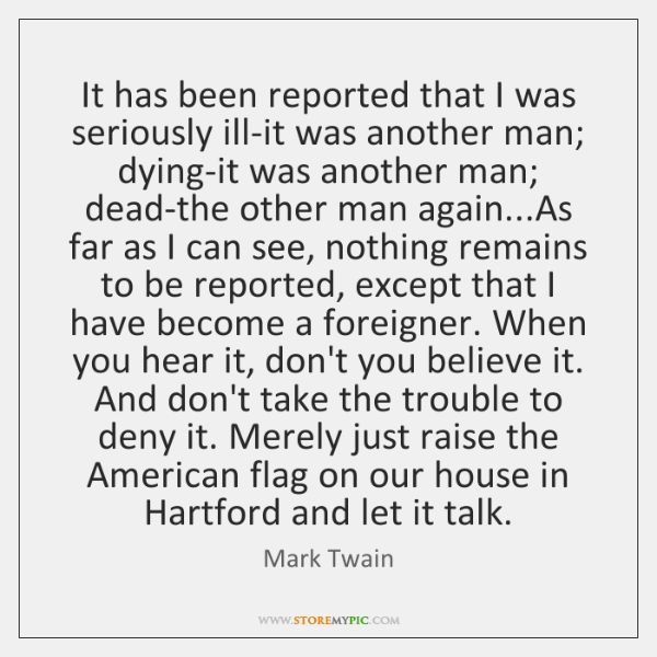 It has been reported that I was seriously ill-it was another man; ...