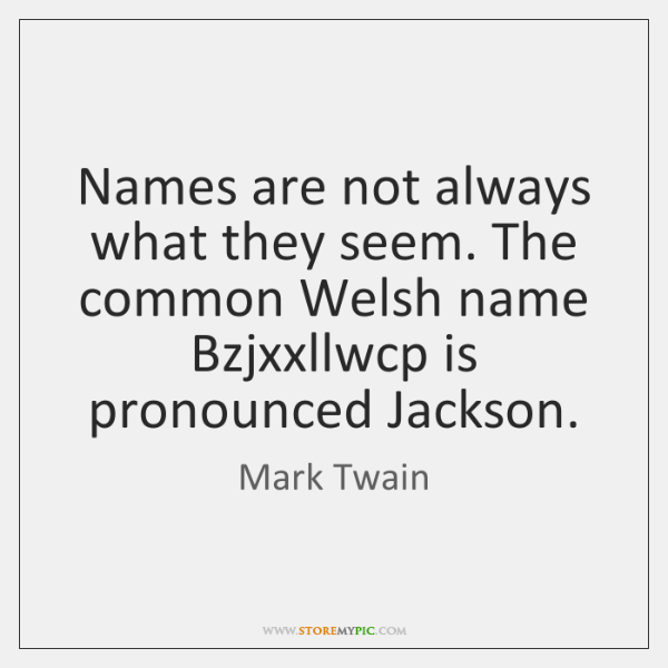 Names are not always what they seem. The common Welsh name Bzjxxllwcp ...