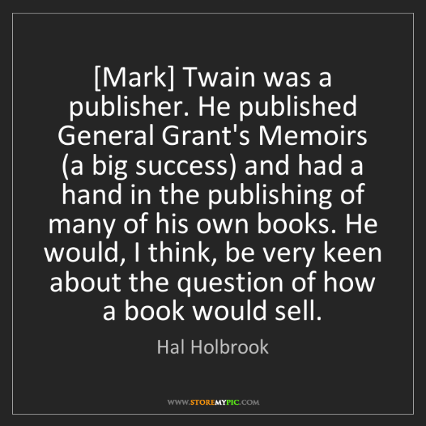 Hal Holbrook: [Mark] Twain was a publisher. He published General Grant's...