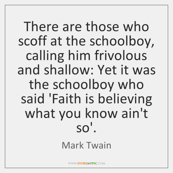 There are those who scoff at the schoolboy, calling him frivolous and ...