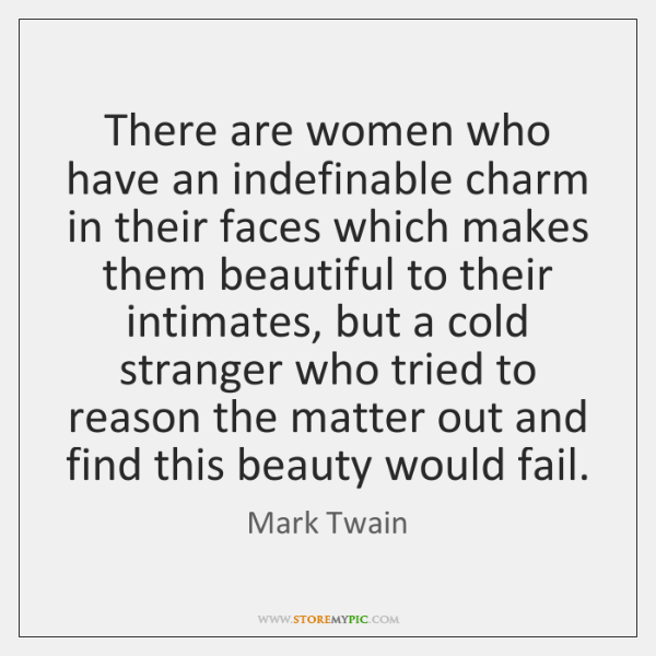 There are women who have an indefinable charm in their faces which ...