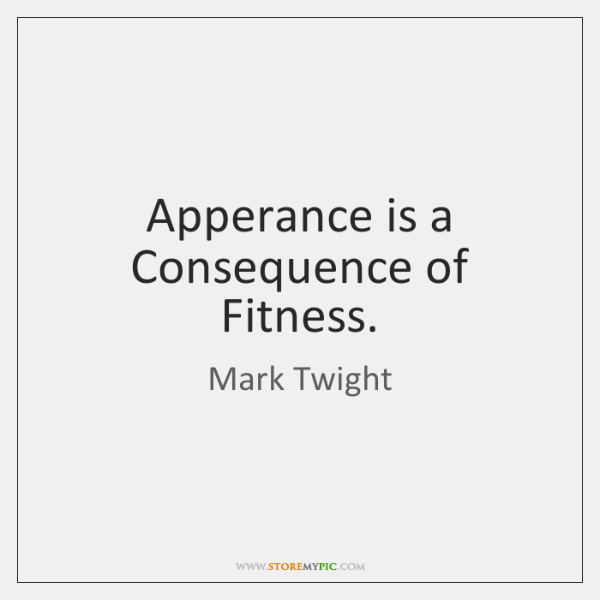 Apperance is a Consequence of Fitness.