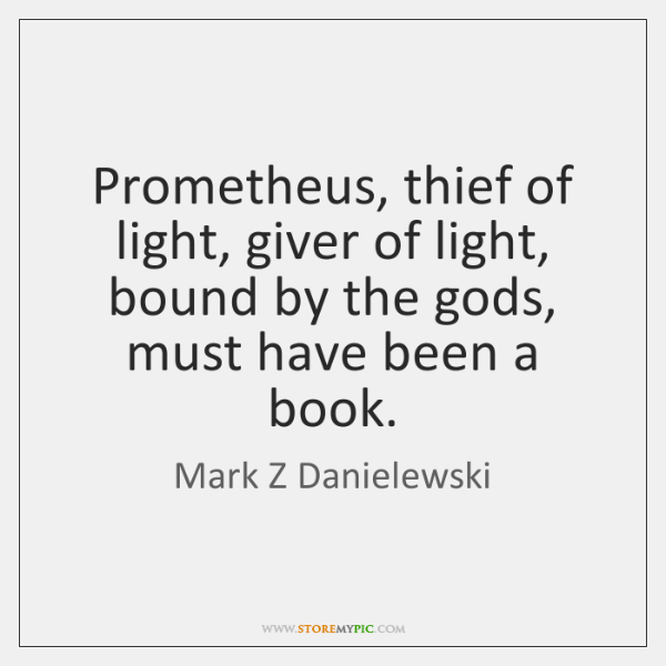 Prometheus, thief of light, giver of light, bound by the gods, must ...