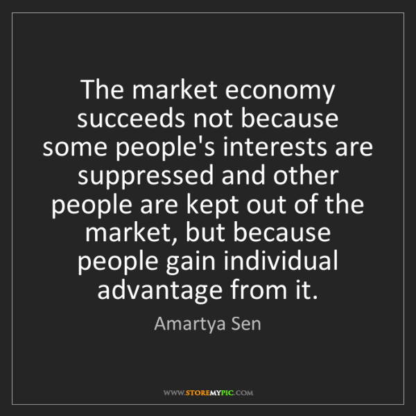 Amartya Sen: The market economy succeeds not because some people's...