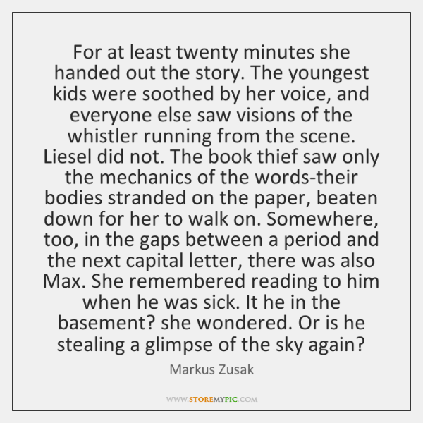 For at least twenty minutes she handed out the story. The youngest ...