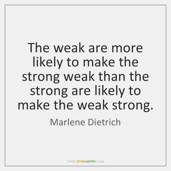 The weak are more likely to make the strong weak than the ...