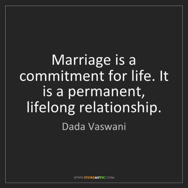 Dada Vaswani: Marriage is a commitment for life. It is a permanent,...
