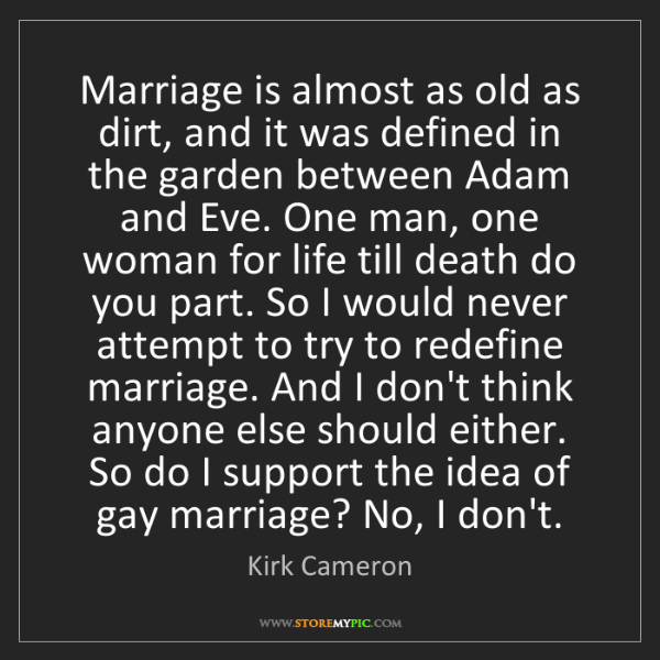 Kirk Cameron: Marriage is almost as old as dirt, and it was defined...