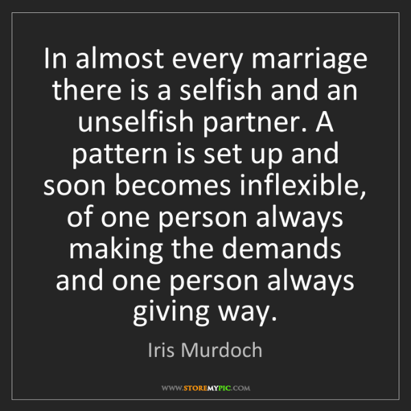 Iris Murdoch: In almost every marriage there is a selfish and an unselfish...