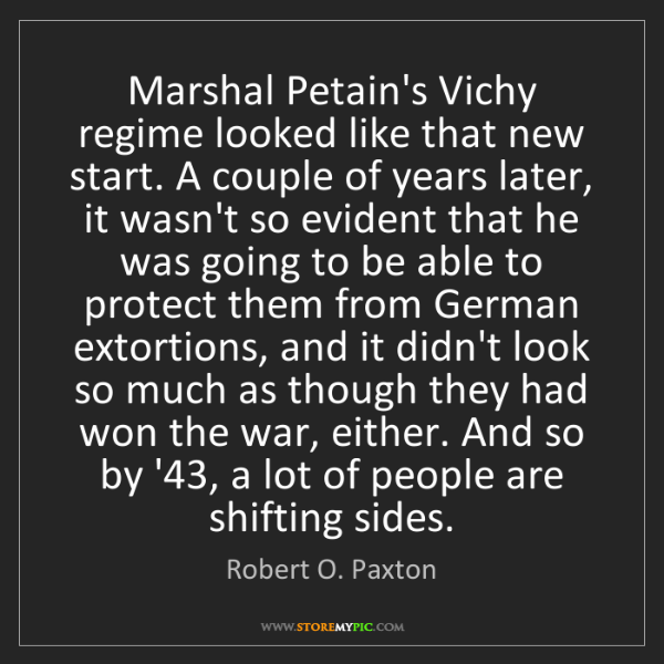 Robert O. Paxton: Marshal Petain's Vichy regime looked like that new start....