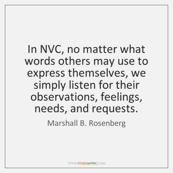 In NVC, no matter what words others may use to express themselves, ...