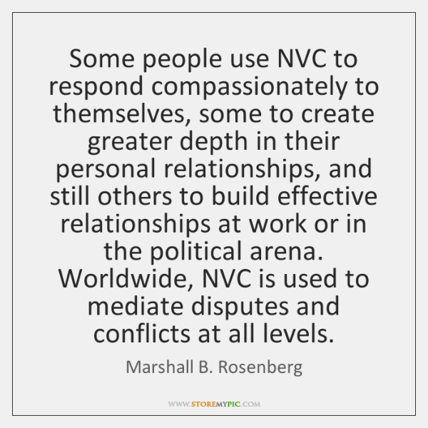 Some people use NVC to respond compassionately to themselves, some to create ...