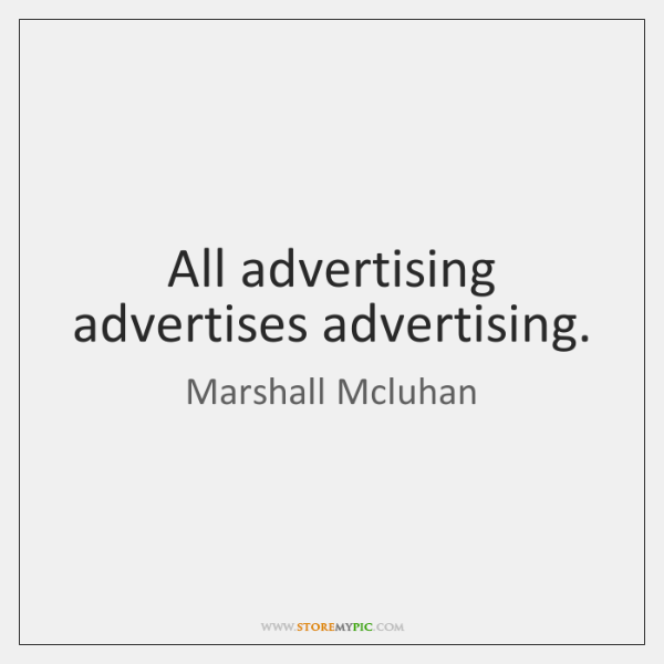 All advertising advertises advertising.