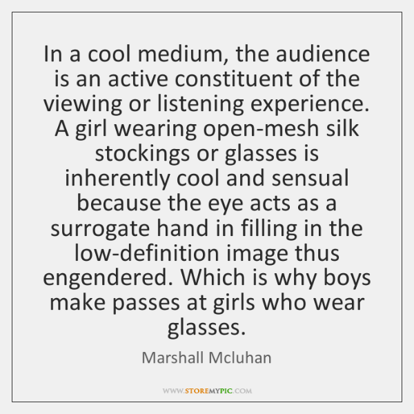 In a cool medium, the audience is an active constituent of the ...