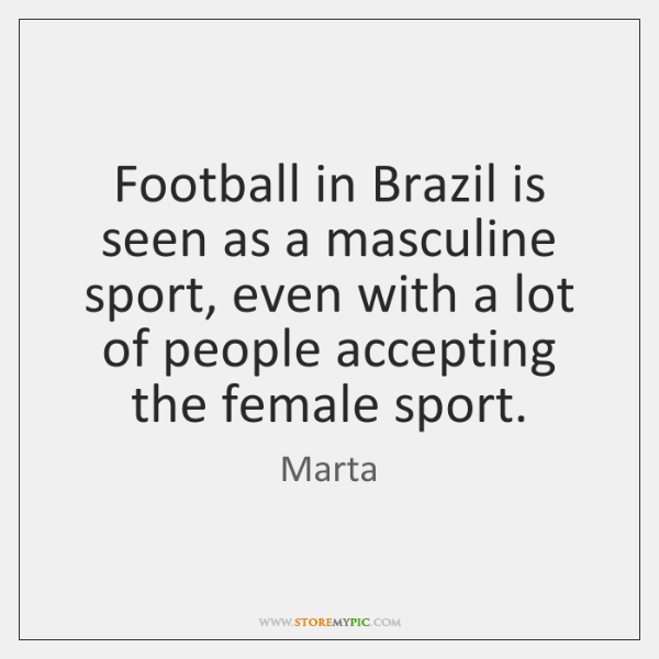 Football in Brazil is seen as a masculine sport, even with a ...