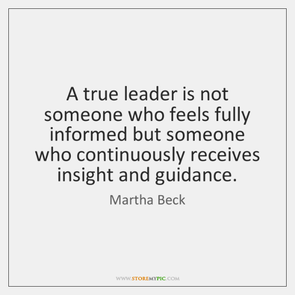 A true leader is not someone who feels fully informed but someone ...