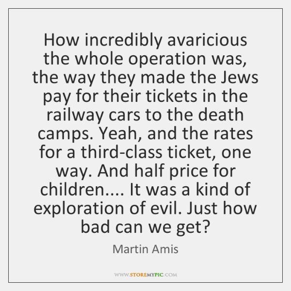 How incredibly avaricious the whole operation was, the way they made the ...