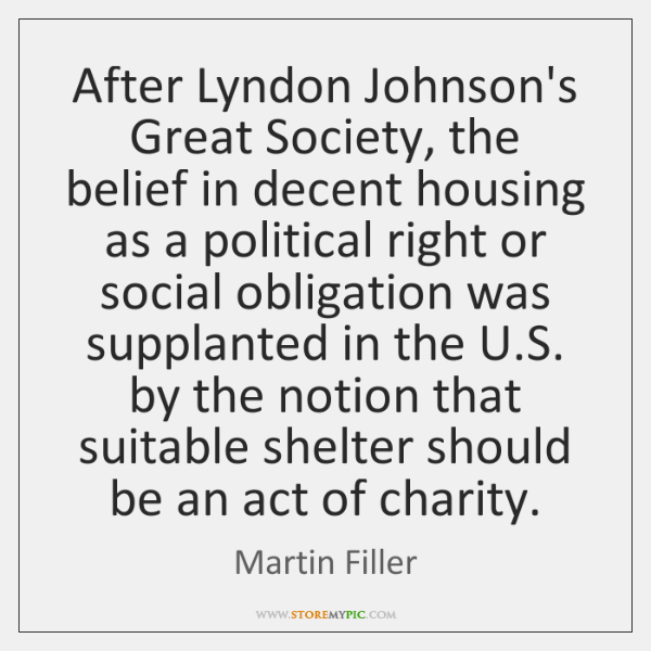 After Lyndon Johnson's Great Society, the belief in decent housing as a ...