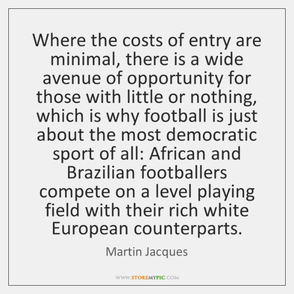 Where the costs of entry are minimal, there is a wide avenue ...