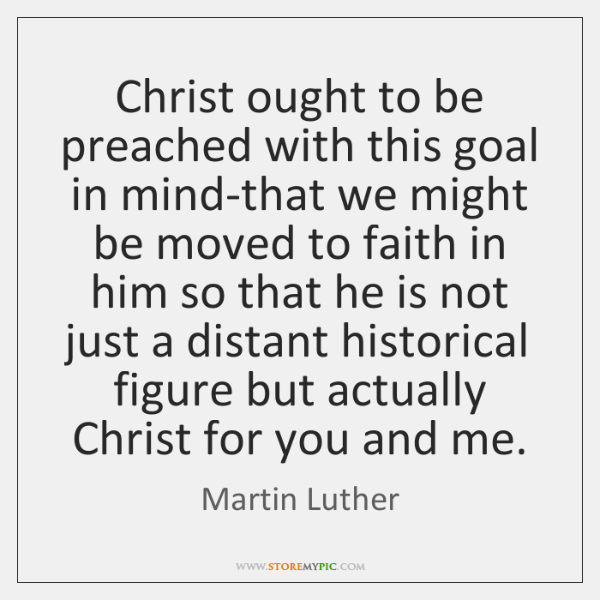 Christ ought to be preached with this goal in mind-that we might ...