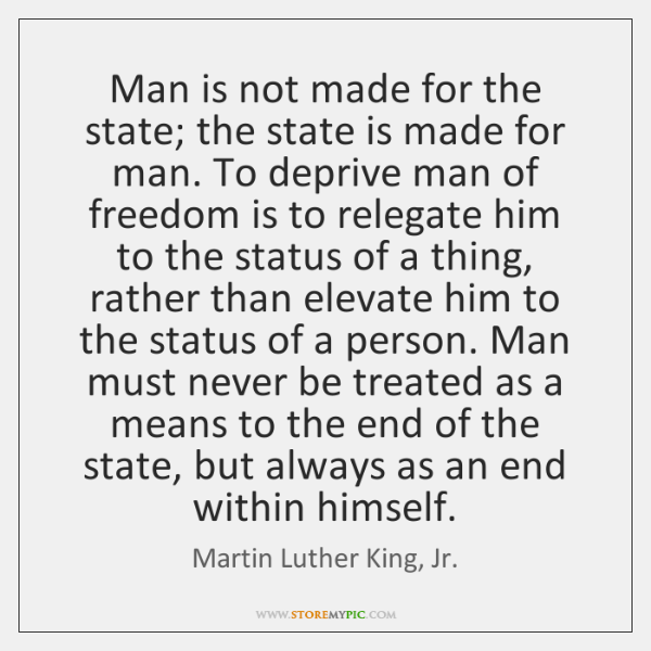 Man is not made for the state; the state is made for ...