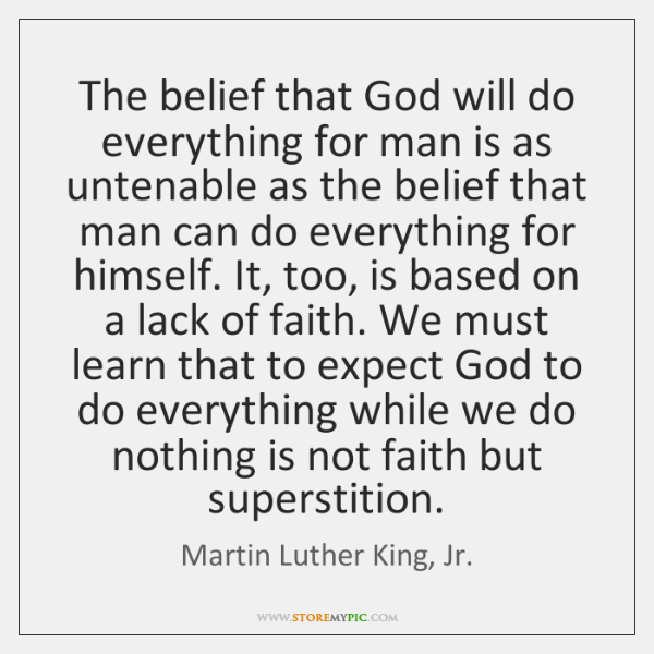 The belief that God will do everything for man is as untenable ...
