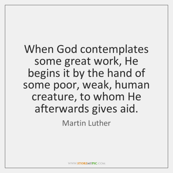 When God contemplates some great work, He begins it by the hand ...